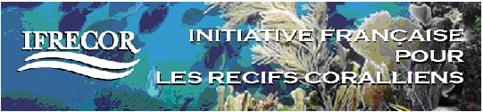 L'IFRECOR (Initiative Française pour les REcifs COralliens)